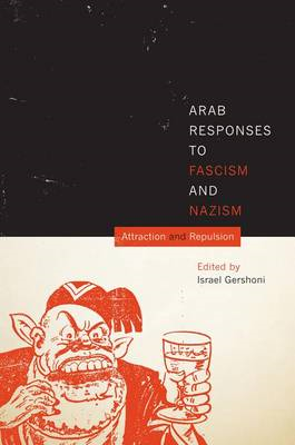 Arab Responses to Fascism and Nazism: Attraction and Repulsion (BOK)