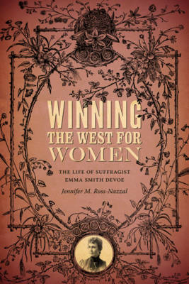 Winning the West for Women: The Life of Suffragist Emma Smith Devoe (BOK)