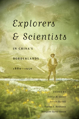 Explorers and Scientists in China's Borderlands, 1880-1950 (BOK)