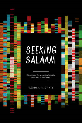 Seeking Salaam: Ethiopians, Eritreans, and Somalis in the Pacific Northwest (BOK)