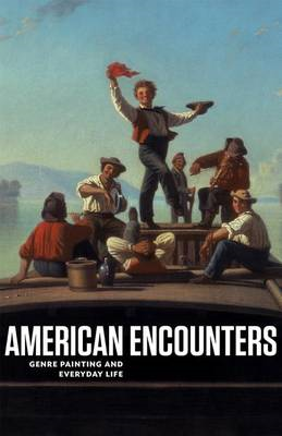 American Encounters: Genre Painting and Everyday Life (BOK)