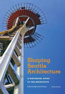 Shaping Seattle Architecture (BOK)