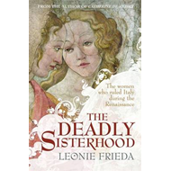 The Deadly Sisterhood: A Story of Women, Power and Intrigue in the Italian Renaissance (BOK)