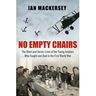 No Empty Chairs: The Short and Heroic Lives of the Young Aviators Who Fought and Died in the First W (BOK)