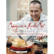 Cooking with the Masterchef: Food for Your Family and Friends (BOK)