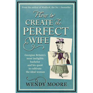 How to Create the Perfect Wife (BOK)