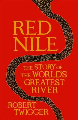 Red Nile: The Biography of the World's Greatest River (BOK)