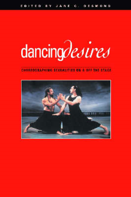 Dancing Desires: Choreographing Sexualities on and Off the Stage (BOK)