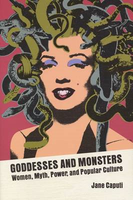 Goddesses and Monsters: Women, Myth, Power, and Popular Culture (BOK)
