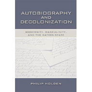 Autobiography and Decolonization: Modernity, Masculinity, and the Nation-state (BOK)