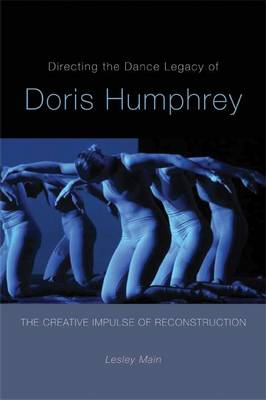 Directing the Dance Legacy of Doris Humphrey: The Creative Impulse of Reconstruction (BOK)