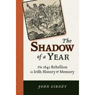 The Shadow of a Year: The 1641 Rebellion in Irish History and Memory (BOK)