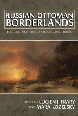 Russian-Ottoman Borderlands: The Eastern Question Reconsidered (BOK)