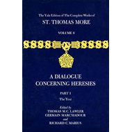 The Complete Works of St.Thomas More: v.6: Dialogue Concerning Heresies (BOK)