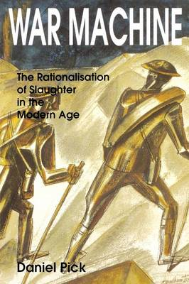 War Machine: The Rationalisation of Slaughter in the Modern Age (BOK)
