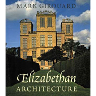 Elizabethan Architecture: Its Rise and Fall, 1540-1640 (BOK)