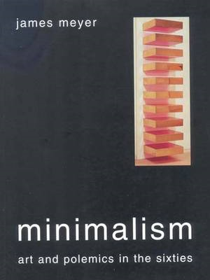 Minimalism: Art and Polemics in the Sixties (BOK)