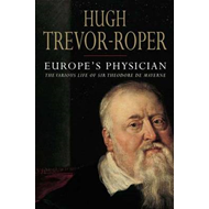 Europe's Physician: The Life of Theodore De Mayerne (BOK)
