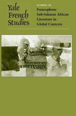 Yale French Studies: v. 120: Francophone Sub-Saharan African Literature in Global Contexts (BOK)