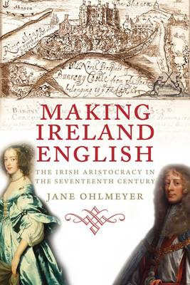 Making Ireland English: The Irish Aristocracy in the Seventeenth Century (BOK)