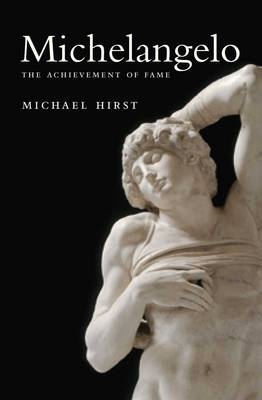 Michelangelo: The Achievement of Fame, 1475-1534: vol. 1 (BOK)