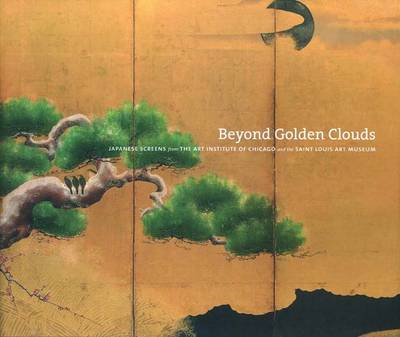 Beyond Golden Clouds: Japanese Screens from the Art Institute of Chicago and the Saint Louis Art Mus (BOK)