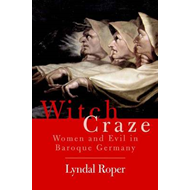 Witch Craze: Terror and Fantasy in Baroque Germany (BOK)