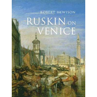 Ruskin on Venice: 'The Paradise of Cities' (BOK)