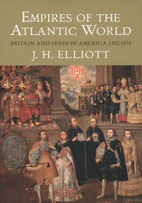 Empires of the Atlantic World: Britain and Spain in America 1492-1830 (BOK)