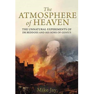 The Atmosphere of Heaven: The Unnatural Experiments of Dr Beddoes and His Sons of Genius (BOK)