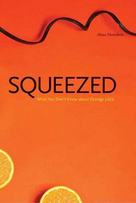 Squeezed: What You Don't Know About Orange Juice (BOK)