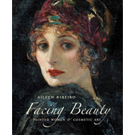 Facing Beauty: Painted Women and Cosmetic Art (BOK)