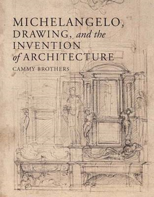 Michelangelo, Drawing, and the Invention of Architecture (BOK)