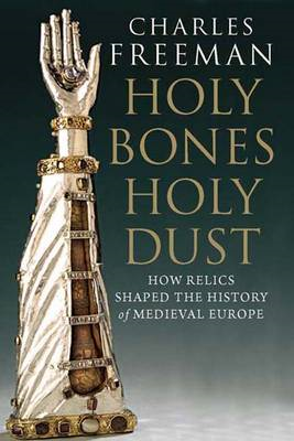 Holy Bones, Holy Dust: How Relics Shaped the History of Medieval Europe (BOK)