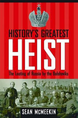 History's Greatest Heist: The Looting of Russia by the Bolsheviks (BOK)