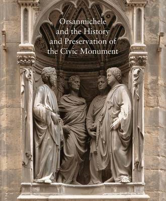 Orsanmichele and the History and Preservation of the Civic Monument (BOK)