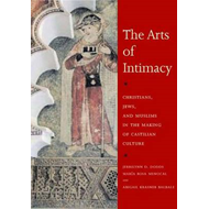 The Arts of Intimacy: Christians, Jews, and Muslims in the Making of Castilian Culture (BOK)
