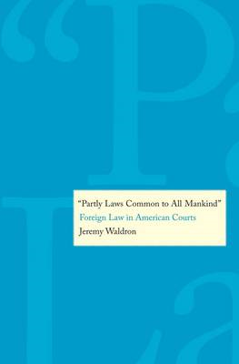 Partly Laws Common to All Mankind: Foreign Law in American Courts (BOK)