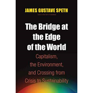 The Bridge at the Edge of the World: Capitalism, the Environment, and Crossing from Crisis to Sustai (BOK)