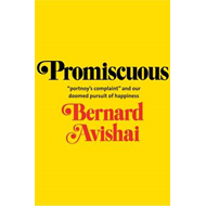 "Promiscuous: ""Portnoy's Complaint"" and Our Doomed Pursuit of Happiness (BOK)"