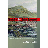 The Art of Not Being Governed: An Anarchist History of Upland Southeast Asia (BOK)