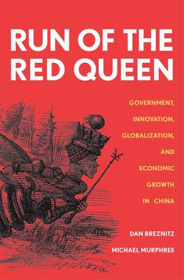 Run of the Red Queen: Government, Innovation, Globalization, and Economic Growth in China (BOK)