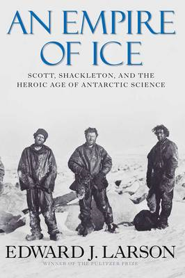 An Empire of Ice: Scott, Shackleton, and the Heroic Age of Antarctic Science (BOK)