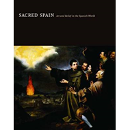 Sacred Spain: Art and Belief in the Spanish World (BOK)
