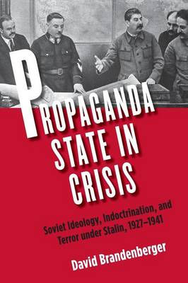 Propaganda State in Crisis: Soviet Ideology, Indoctrination, and Terror Under Stalin, 1927-1941 (BOK)