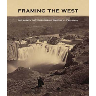 Framing the West: The Survey Photographs of Timothy H. O'Sullivan (BOK)