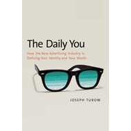 The Daily You: How the New Advertising Industry is Defining Your Identity and Your Worth (BOK)