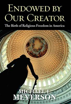 Endowed by Our Creator: The Birth of Religious Freedom in America (BOK)