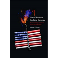 In the Name of God and Country: Reconsidering Terrorism in American History (BOK)
