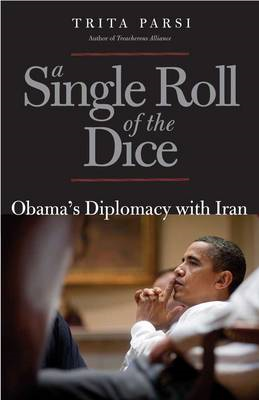 A Single Roll of the Dice: Obama's Diplomacy with Iran (BOK)